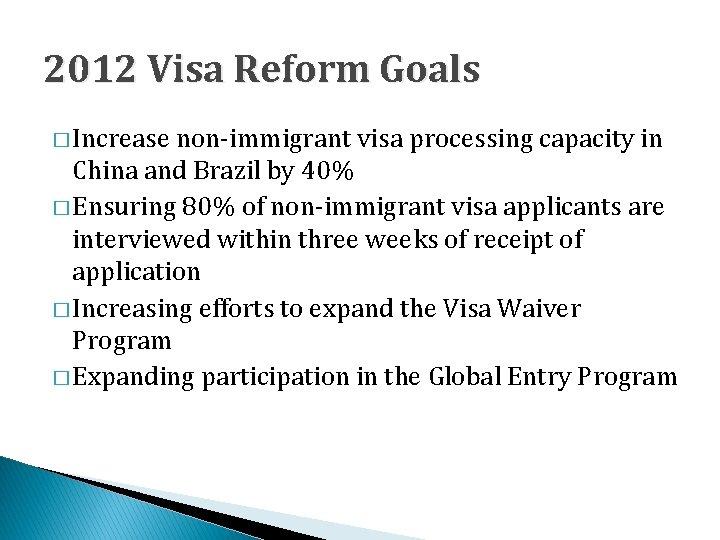 2012 Visa Reform Goals � Increase non-immigrant visa processing capacity in China and Brazil