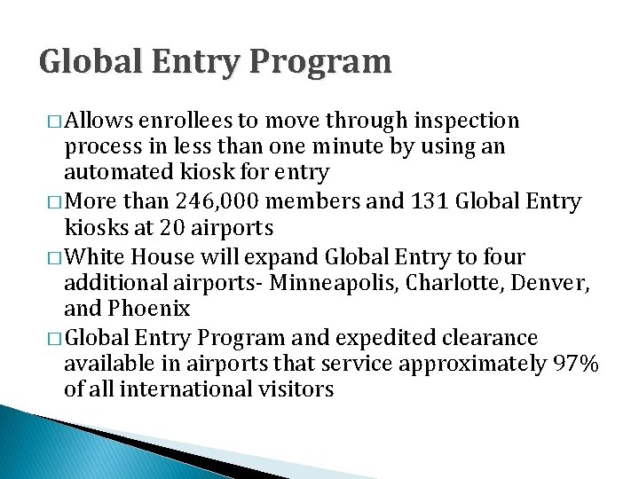 Global Entry Program � Allows enrollees to move through inspection process in less than