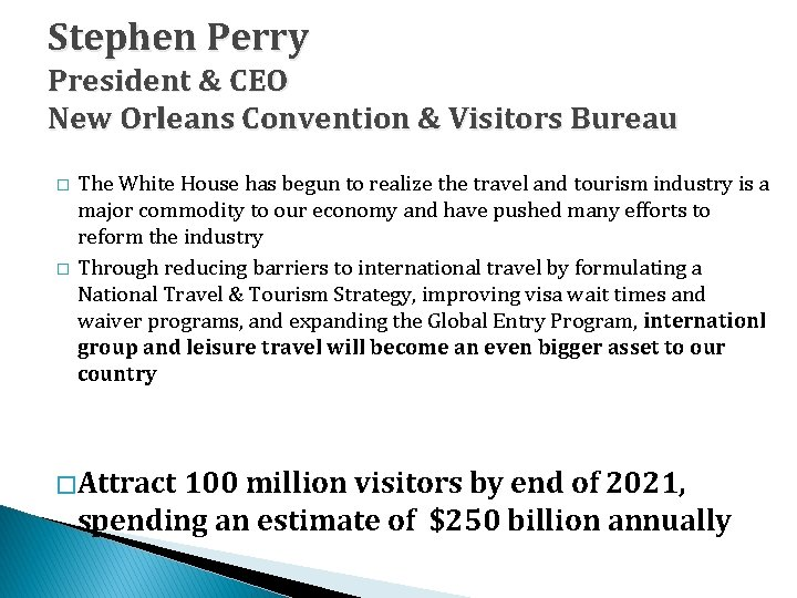 Stephen Perry President & CEO New Orleans Convention & Visitors Bureau � � The