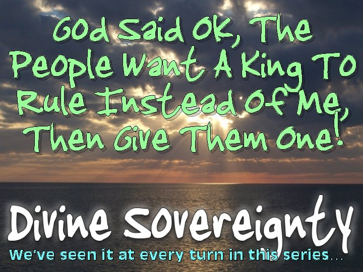 God Said Ok, The People Want A King To Rule Instead Of Me, Then