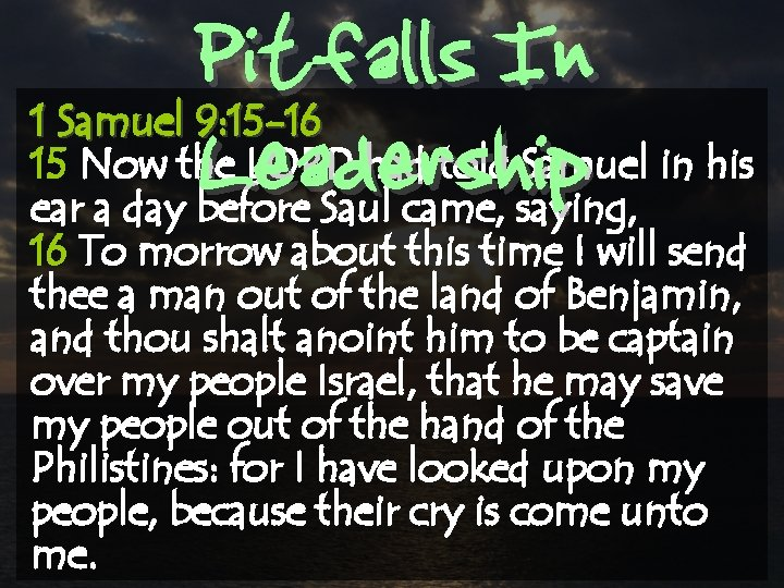 Pitfalls In Leadership 1 Samuel 9: 15 -16 15 Now the LORD had told