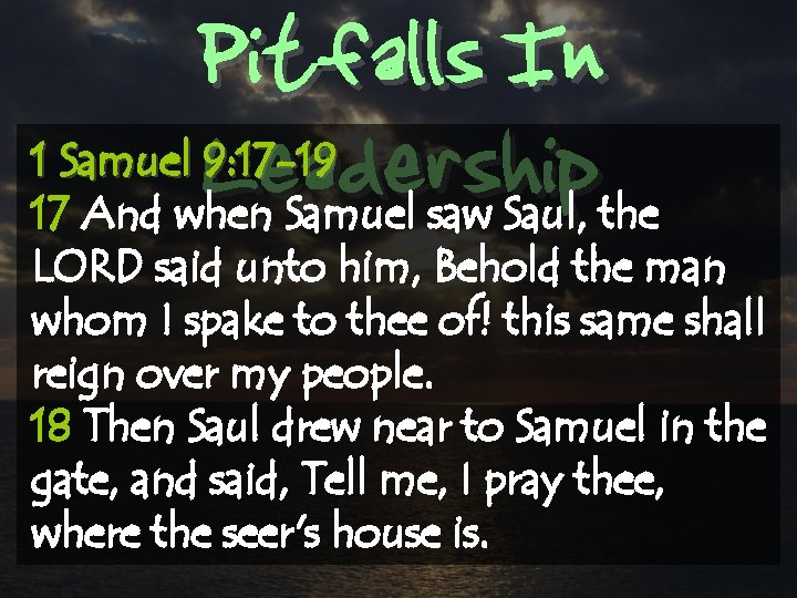 Pitfalls In Leadership 1 Samuel 9: 17 -19 17 And when Samuel saw Saul,
