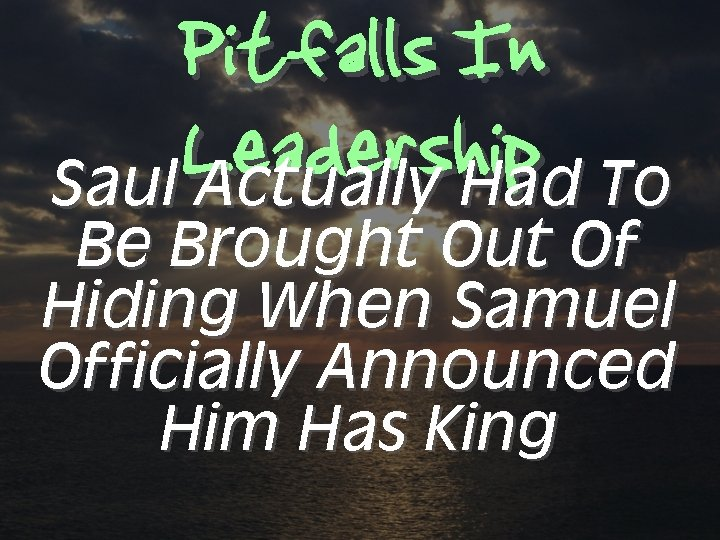 Pitfalls In Leadership Saul Actually Had To Be Brought Out Of Hiding When Samuel