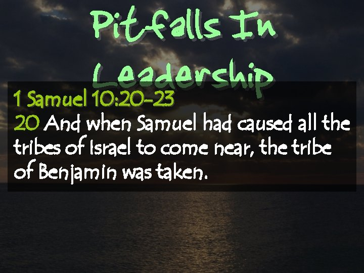 Pitfalls In Leadership 1 Samuel 10: 20 -23 20 And when Samuel had caused