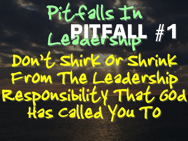 Pitfalls In PITFALL #1 Leadership Don't Shirk Or Shrink From The Leadership Responsibility That