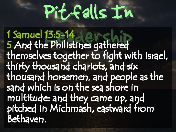 Pitfalls In Leadership 1 Samuel 13: 5 -14 5 And the Philistines gathered themselves