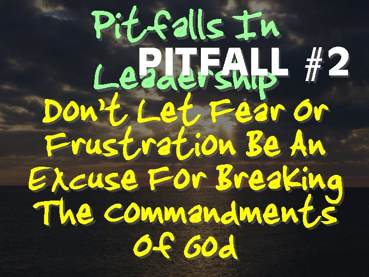 Pitfalls In PITFALL #2 Leadership Don't Let Fear Or Frustration Be An Excuse For