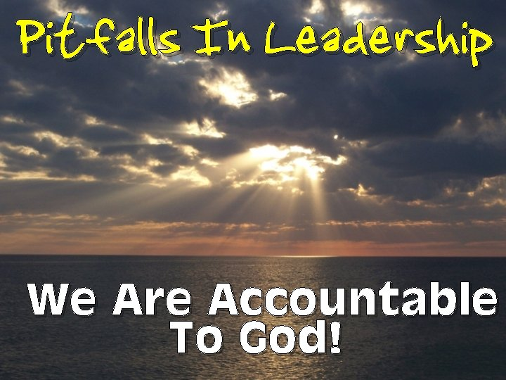 Pitfalls In Leadership We Are Accountable To God!