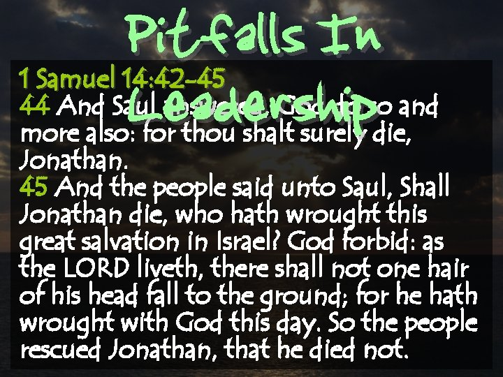Pitfalls In Leadership 1 Samuel 14: 42 -45 44 And Saul answered, God do