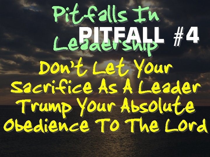 Pitfalls In PITFALL #4 Leadership Don't Let Your Sacrifice As A Leader Trump Your