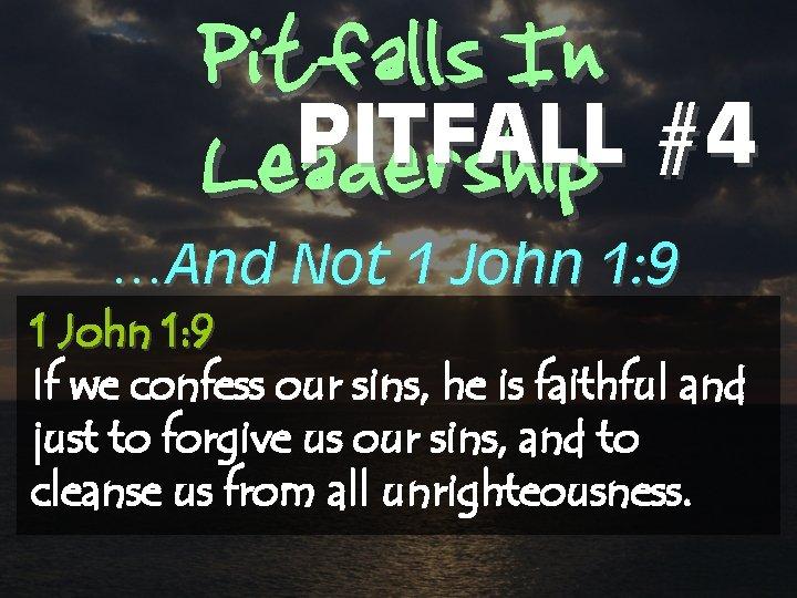Pitfalls In PITFALL #4 Leadership …And Not 1 John 1: 9 If we confess