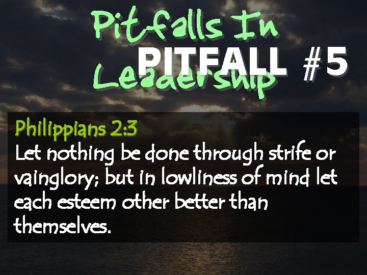 Pitfalls In PITFALL #5 Leadership Philippians 2: 3 Let nothing be done through strife