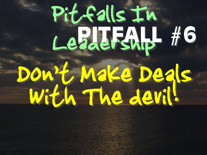 Pitfalls In PITFALL #6 Leadership Don't Make Deals With The devil!