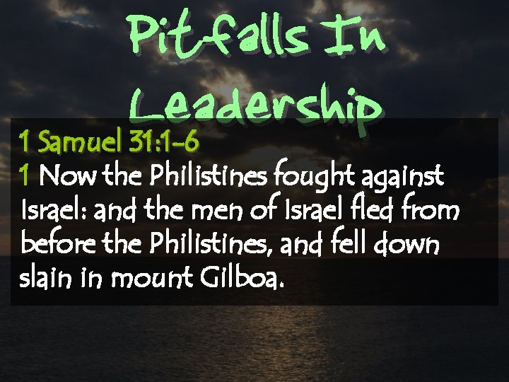 Pitfalls In Leadership 1 Samuel 31: 1 -6 1 Now the Philistines fought against