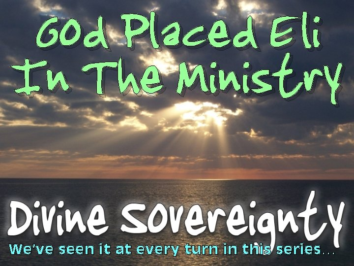 God Placed Eli In The Ministry We've seen it at every turn in this