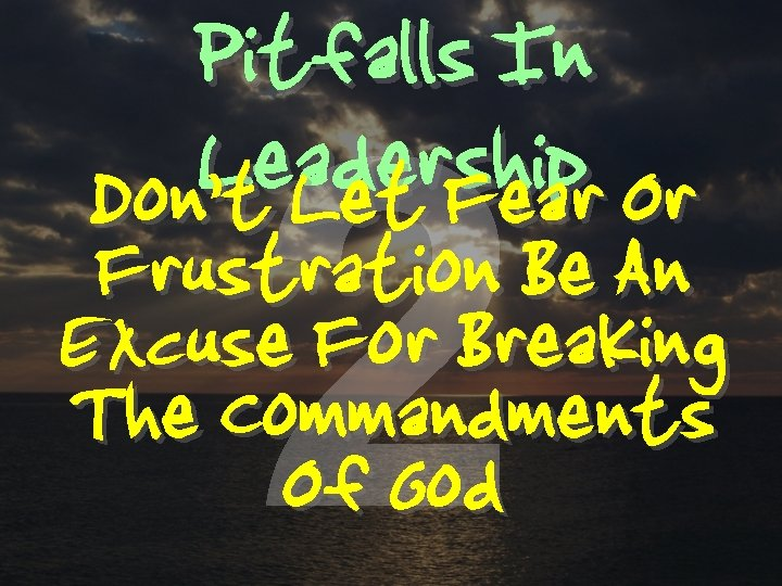 Pitfalls In Leadership Don't Let Fear Or 2 Frustration Be An Excuse For Breaking