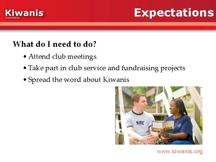Expectations What do I need to do? • Attend club meetings • Take part