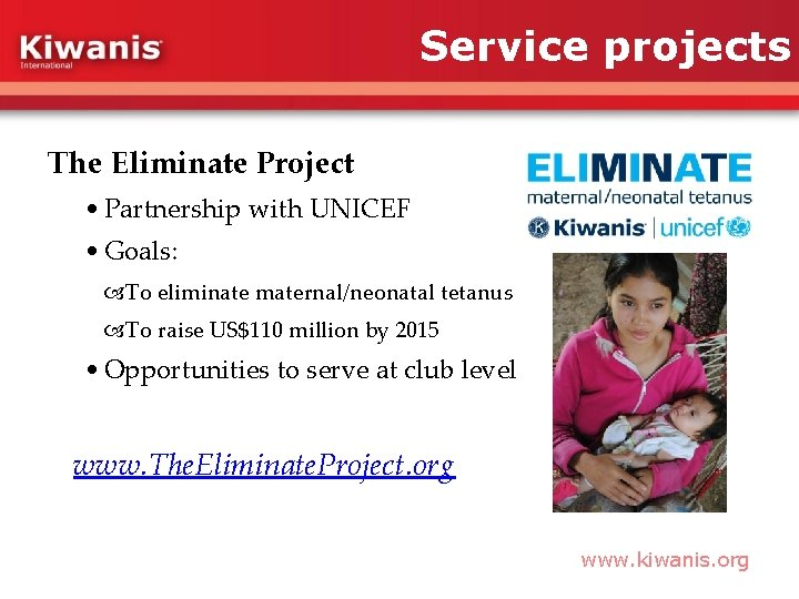 Service projects The Eliminate Project • Partnership with UNICEF • Goals: To eliminate maternal/neonatal