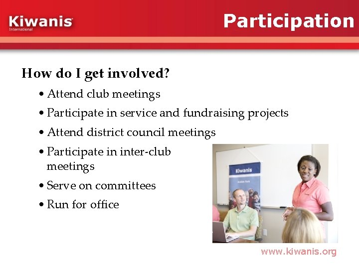 Participation How do I get involved? • Attend club meetings • Participate in service
