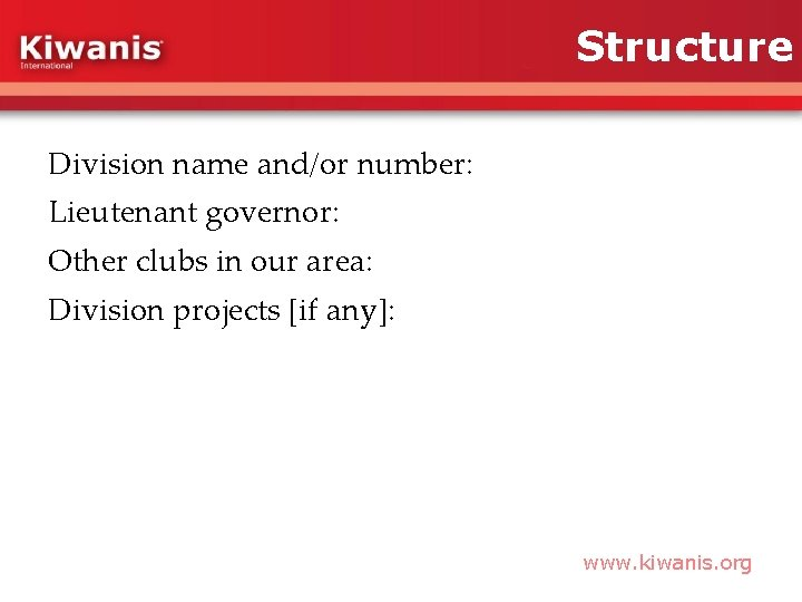 Structure Division name and/or number: Lieutenant governor: Other clubs in our area: Division projects