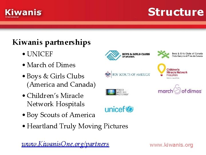 Structure Kiwanis partnerships • UNICEF • March of Dimes • Boys & Girls Clubs