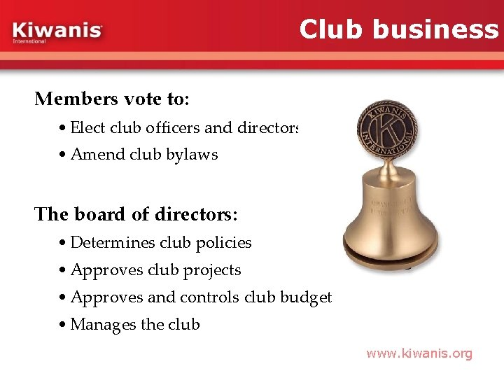 Club business Members vote to: • Elect club officers and directors • Amend club