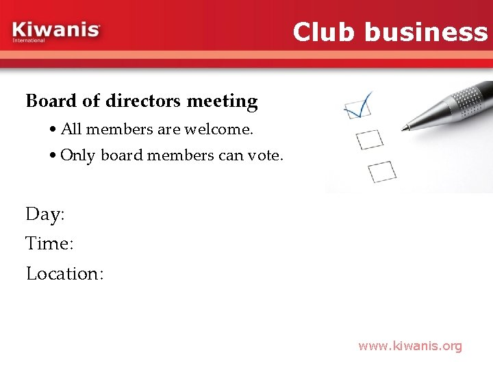 Club business Board of directors meeting • All members are welcome. • Only board