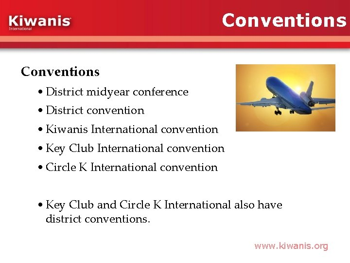 Conventions • District midyear conference • District convention • Kiwanis International convention • Key