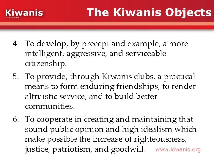 The Kiwanis Objects 4. To develop, by precept and example, a more intelligent, aggressive,
