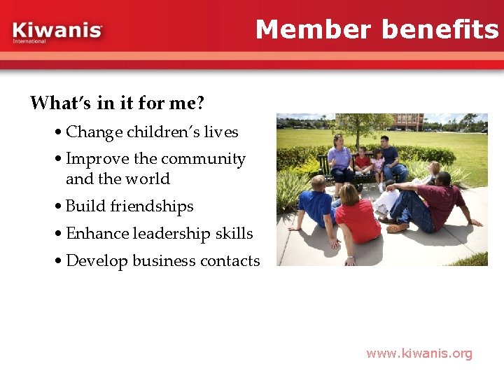 Member benefits What's in it for me? • Change children's lives • Improve the
