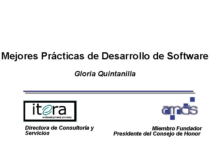 Mejores Prácticas de Desarrollo de Software Gloria Quintanilla Directora de Consultoría y Servicios Preparado