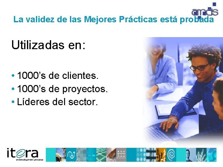 La validez de las Mejores Prácticas está probada Utilizadas en: • 1000's de clientes.