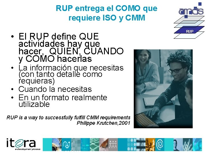 RUP entrega el COMO que requiere ISO y CMM • El RUP define QUE