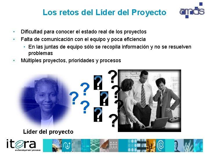 Los retos del Líder del Proyecto • • • Dificultad para conocer el estado