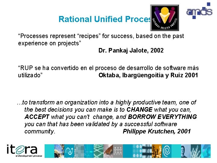 """Rational Unified Process """"Processes represent """"recipes"""" for success, based on the past experience on"""