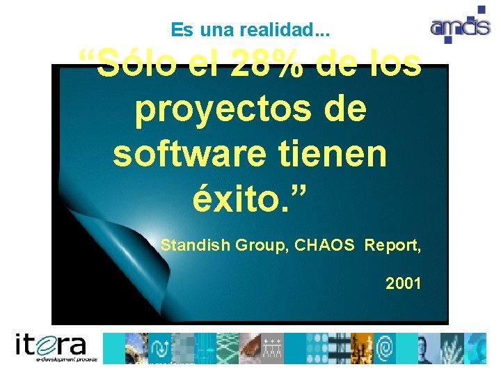 """Es una realidad. . . """"Sólo el 28% de los proyectos de software tienen"""
