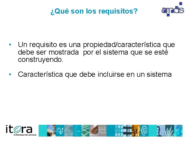 ¿Qué son los requisitos? • Un requisito es una propiedad/característica que debe ser mostrada