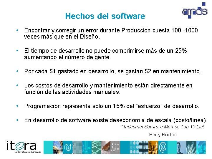 Hechos del software • Encontrar y corregir un error durante Producción cuesta 1000 veces