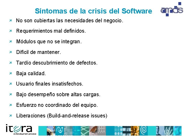 Síntomas de la crisis del Software û No son cubiertas las necesidades del negocio.
