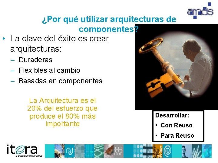 ¿Por qué utilizar arquitecturas de componentes? • La clave del éxito es crear arquitecturas: