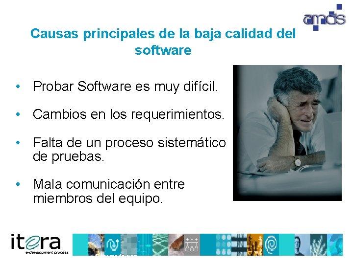Causas principales de la baja calidad del software • Probar Software es muy difícil.