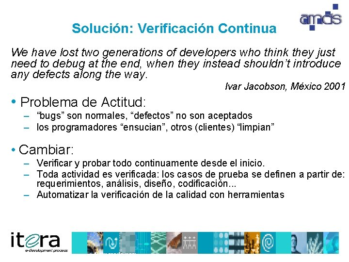 Solución: Verificación Continua We have lost two generations of developers who think they just