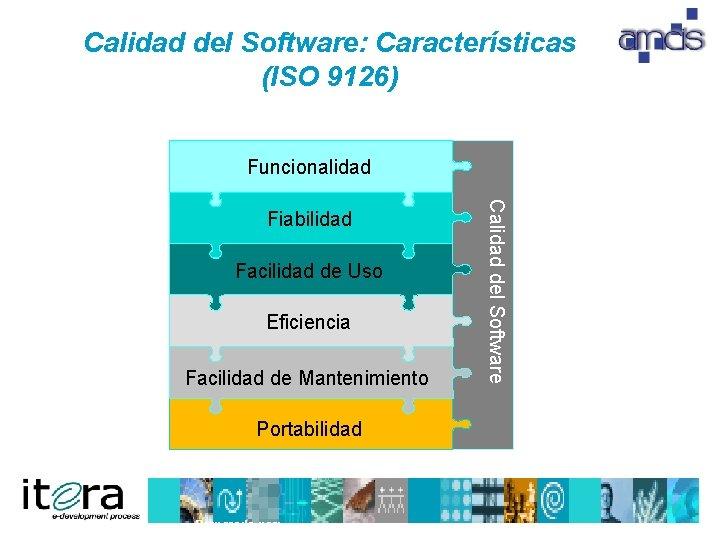 Calidad del Software: Características (ISO 9126) Funcionalidad Facilidad de Uso Eficiencia Facilidad de Mantenimiento