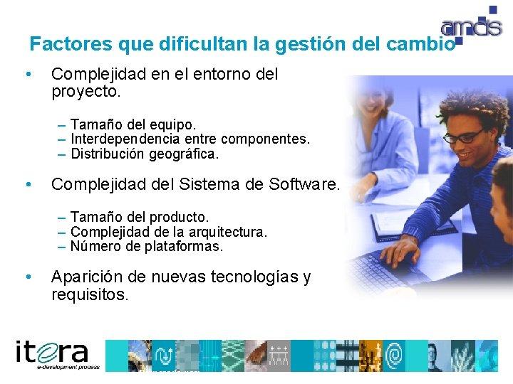 Factores que dificultan la gestión del cambio • Complejidad en el entorno del proyecto.