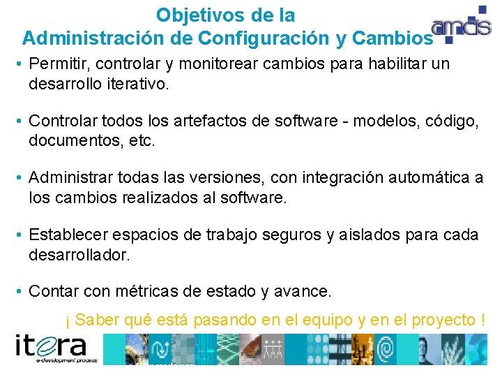 Objetivos de la Administración de Configuración y Cambios • Permitir, controlar y monitorear cambios