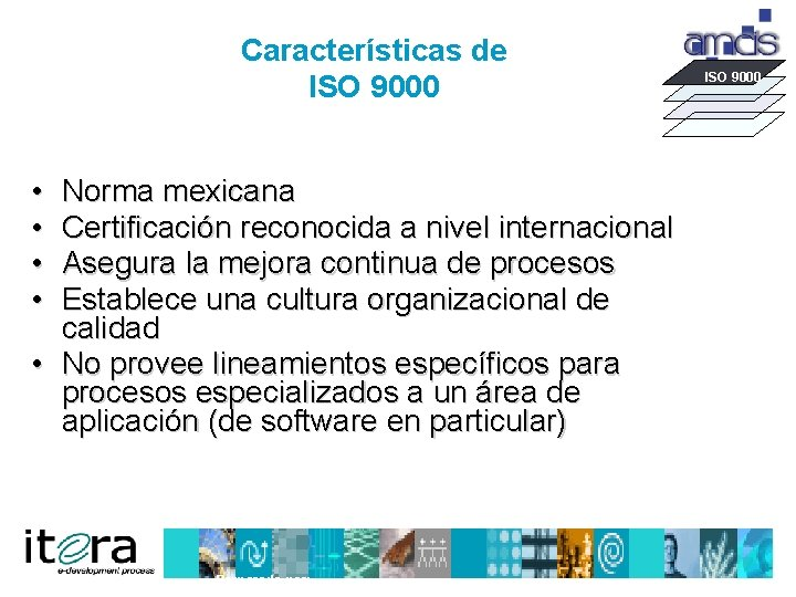Características de ISO 9000 • • Norma mexicana Certificación reconocida a nivel internacional Asegura