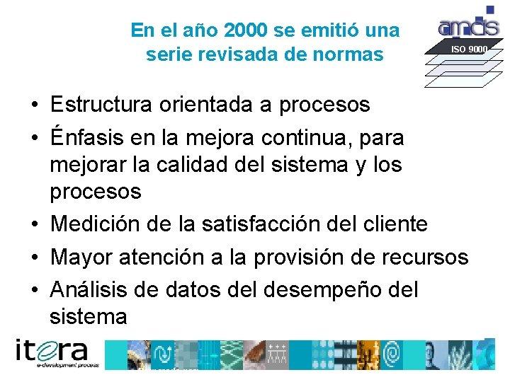 En el año 2000 se emitió una serie revisada de normas ISO 9000 •