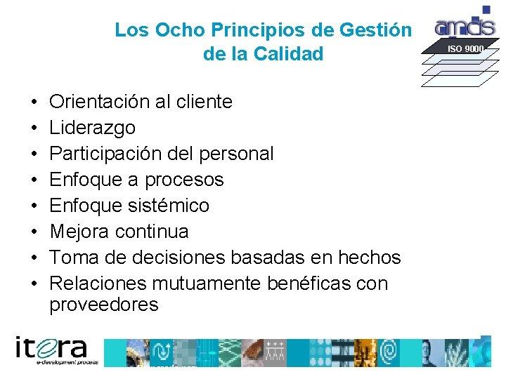 Los Ocho Principios de Gestión de la Calidad • • Orientación al cliente Liderazgo