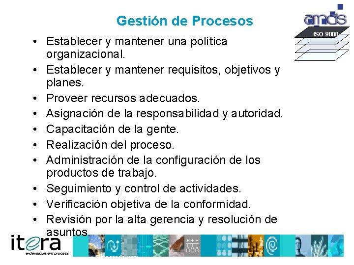 Gestión de Procesos • Establecer y mantener una política organizacional. • Establecer y mantener