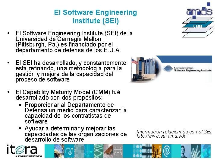 El Software Engineering Institute (SEI) CMM • El Software Engineering Institute (SEI) de la
